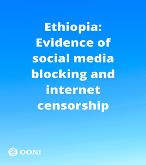 Ethiopia: Evidence of social media blocking and internet censorship